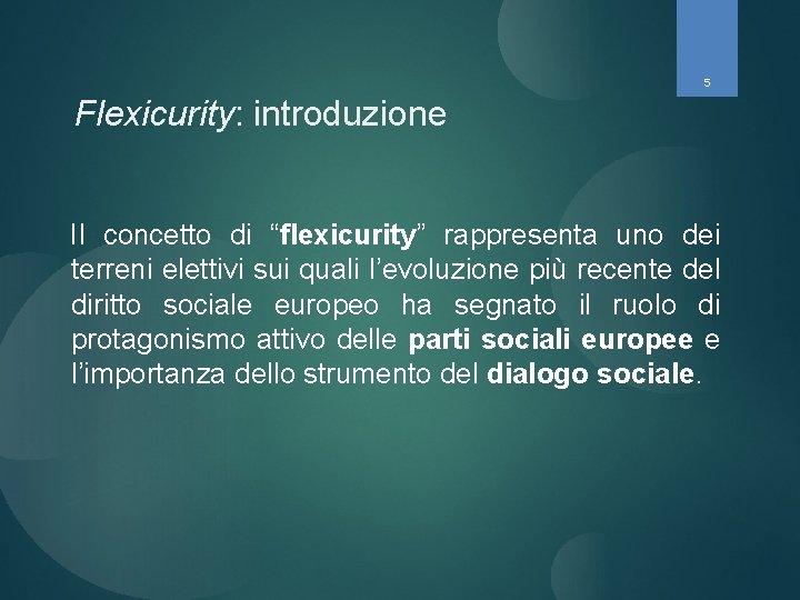 """5 Flexicurity: introduzione Il concetto di """"flexicurity"""" rappresenta uno dei terreni elettivi sui quali"""