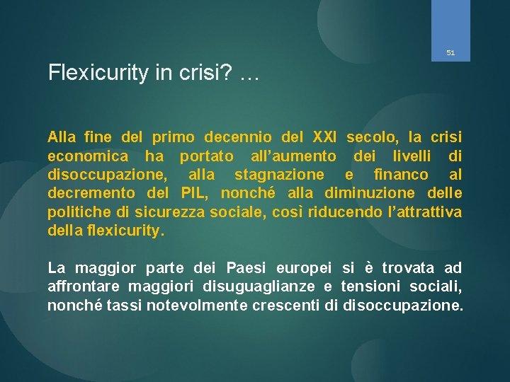 51 Flexicurity in crisi? … Alla fine del primo decennio del XXI secolo, la