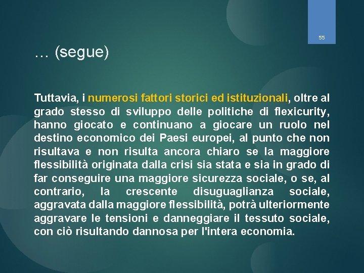 55 … (segue) Tuttavia, i numerosi fattori storici ed istituzionali, oltre al grado stesso