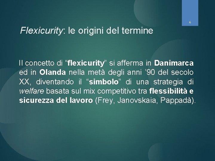 """6 Flexicurity: le origini del termine Il concetto di """"flexicurity"""" si afferma in Danimarca"""