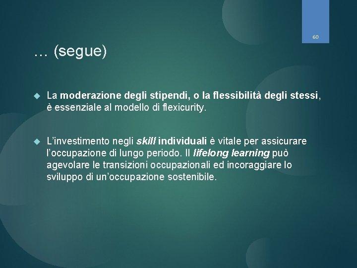 60 … (segue) La moderazione degli stipendi, o la flessibilità degli stessi, è essenziale