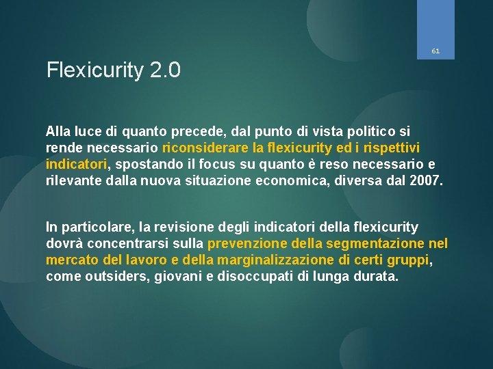 61 Flexicurity 2. 0 Alla luce di quanto precede, dal punto di vista politico