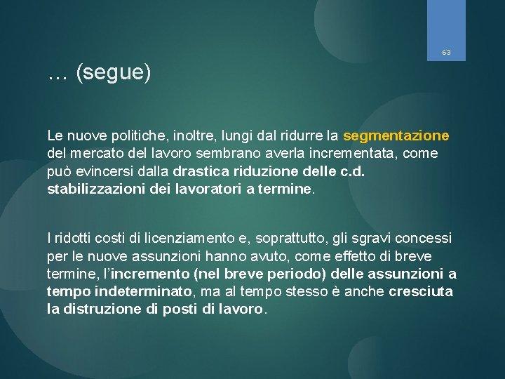 63 … (segue) Le nuove politiche, inoltre, lungi dal ridurre la segmentazione del mercato