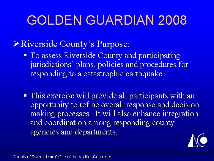 GOLDEN GUARDIAN 2008 Ø Riverside County's Purpose: § To assess Riverside County and participating