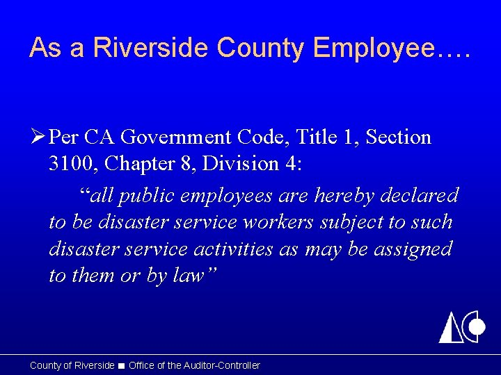 As a Riverside County Employee…. Ø Per CA Government Code, Title 1, Section 3100,