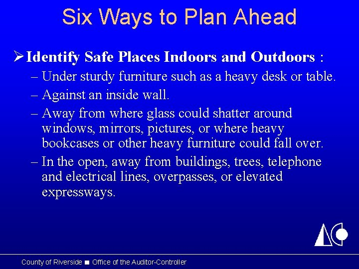 Six Ways to Plan Ahead Ø Identify Safe Places Indoors and Outdoors : –