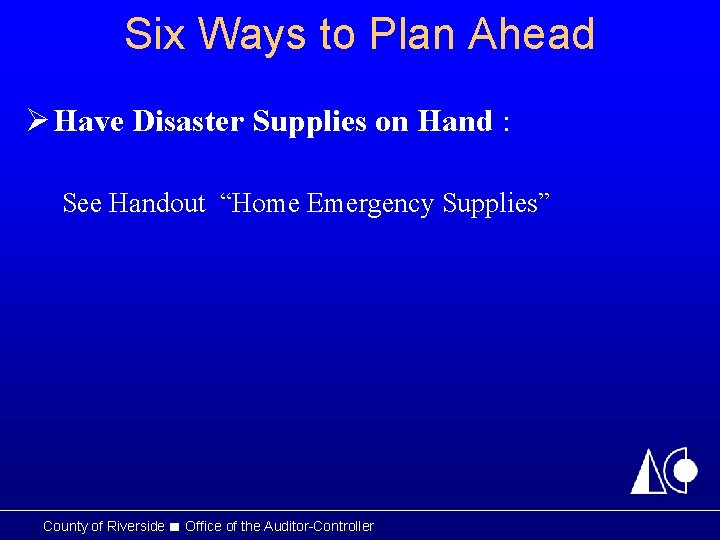 Six Ways to Plan Ahead Ø Have Disaster Supplies on Hand : See Handout