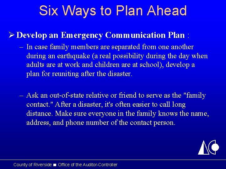 Six Ways to Plan Ahead Ø Develop an Emergency Communication Plan : – In