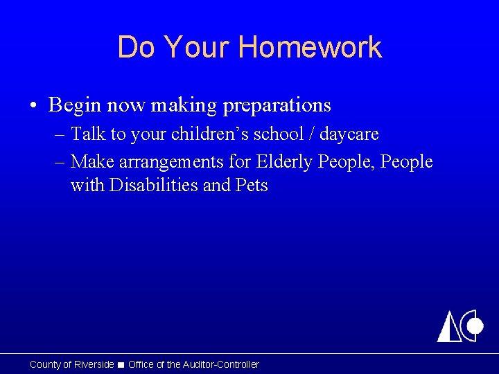 Do Your Homework • Begin now making preparations – Talk to your children's school