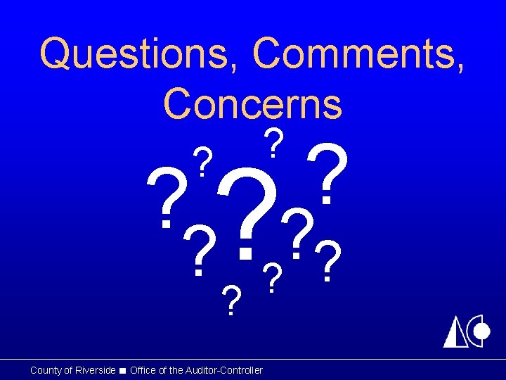 Questions, Comments, Concerns ? ? ? ? County of Riverside ■ Office of the