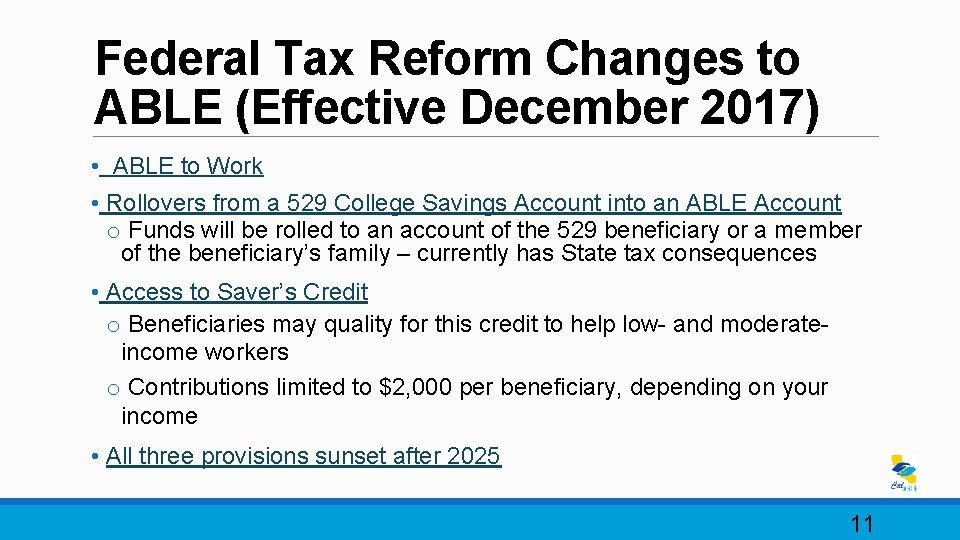 Federal Tax Reform Changes to ABLE (Effective December 2017) • ABLE to Work •