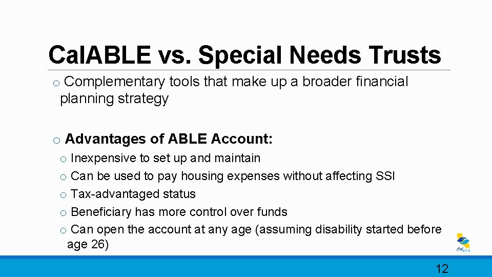 Cal. ABLE vs. Special Needs Trusts o Complementary tools that make up a broader