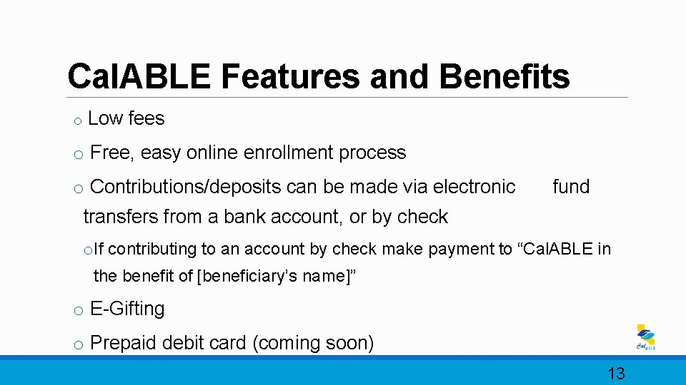 Cal. ABLE Features and Benefits o Low fees o Free, easy online enrollment process
