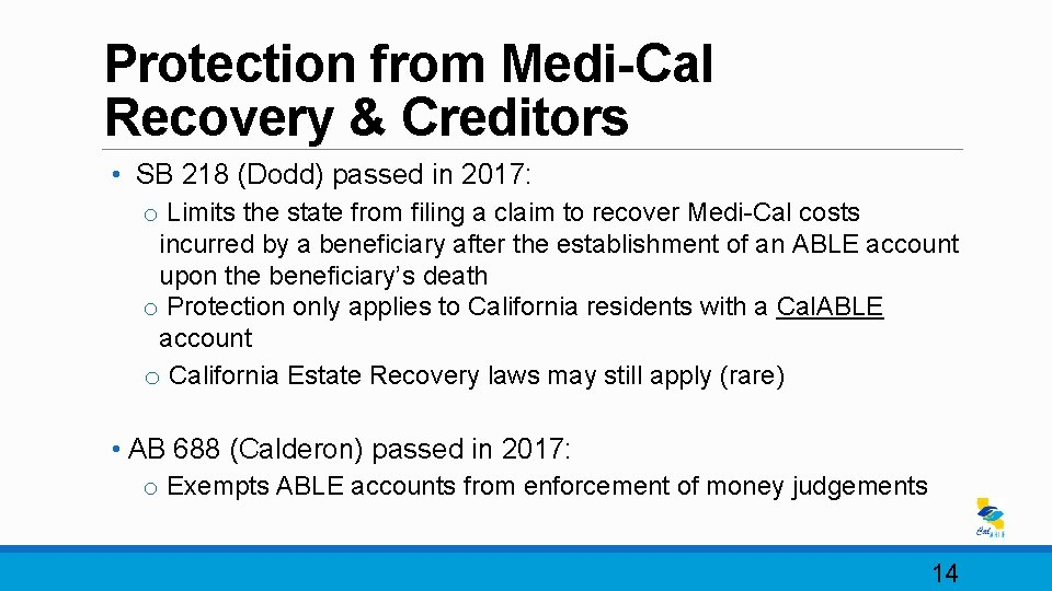 Protection from Medi-Cal Recovery & Creditors • SB 218 (Dodd) passed in 2017: o