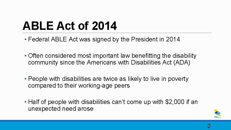 ABLE Act of 2014 • Federal ABLE Act was signed by the President in