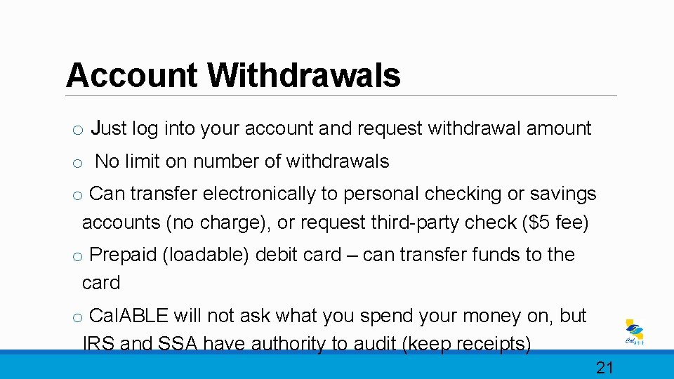 Account Withdrawals o Just log into your account and request withdrawal amount o No