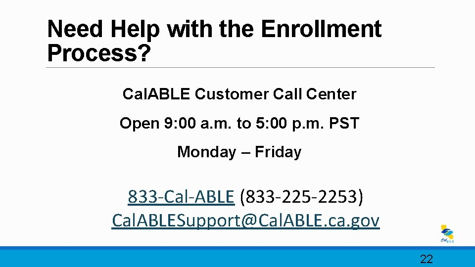Need Help with the Enrollment Process? Cal. ABLE Customer Call Center Open 9: 00
