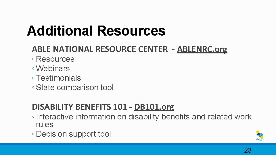 Additional Resources ABLE NATIONAL RESOURCE CENTER - ABLENRC. org ◦ Resources ◦ Webinars ◦