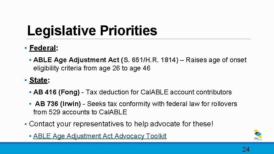Legislative Priorities • Federal: • ABLE Age Adjustment Act (S. 651/H. R. 1814) –