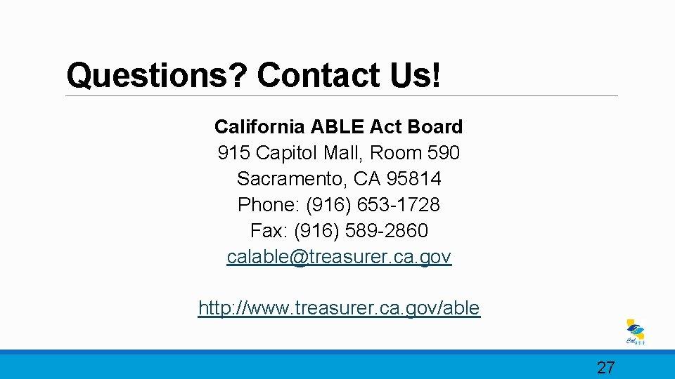 Questions? Contact Us! California ABLE Act Board 915 Capitol Mall, Room 590 Sacramento, CA