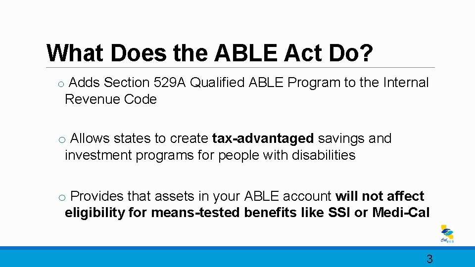 What Does the ABLE Act Do? o Adds Section 529 A Qualified ABLE Program