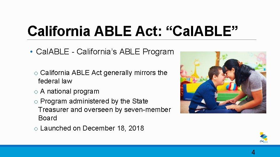 """California ABLE Act: """"Cal. ABLE"""" • Cal. ABLE - California's ABLE Program o California"""