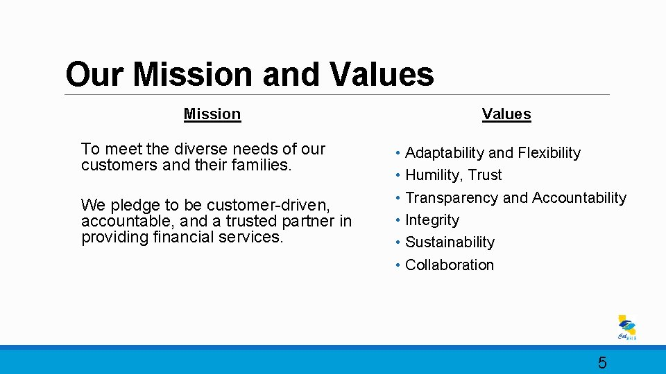 Our Mission and Values Mission To meet the diverse needs of our customers and