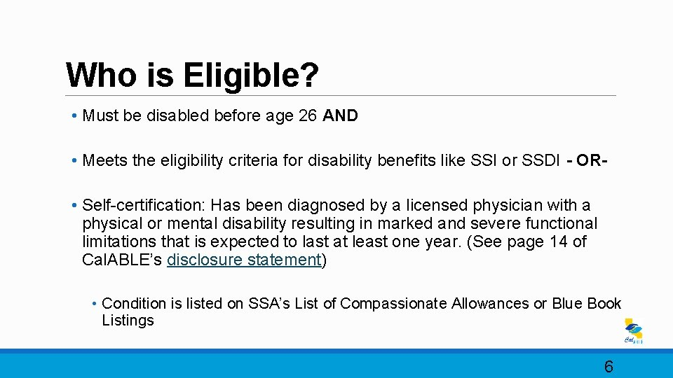 Who is Eligible? • Must be disabled before age 26 AND • Meets the