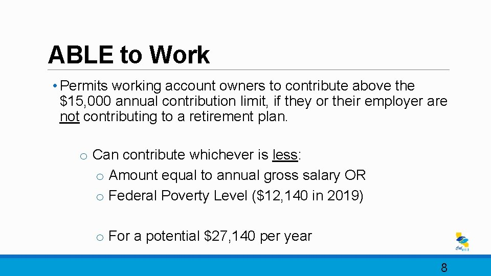 ABLE to Work • Permits working account owners to contribute above the $15, 000