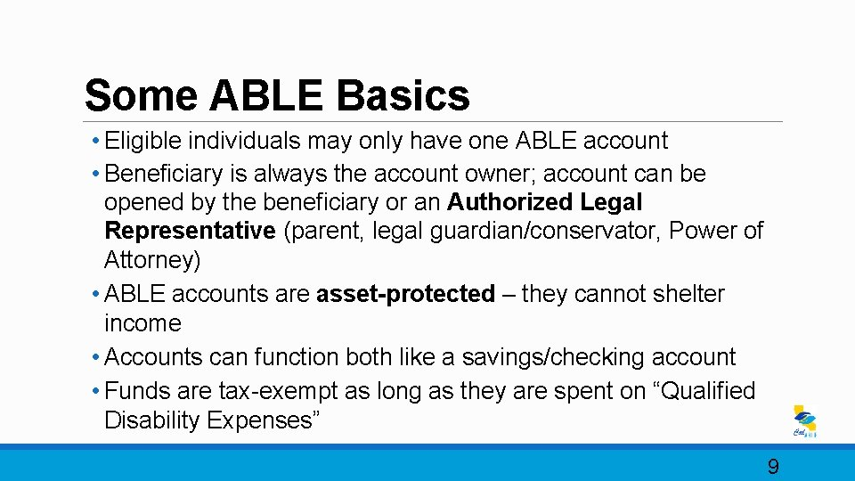 Some ABLE Basics • Eligible individuals may only have one ABLE account • Beneficiary