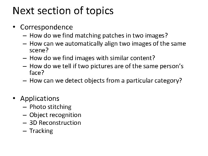 Next section of topics • Correspondence – How do we find matching patches in