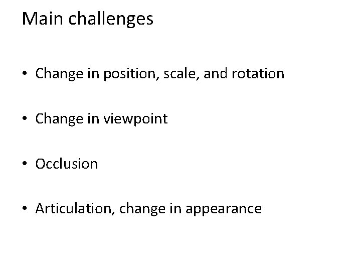 Main challenges • Change in position, scale, and rotation • Change in viewpoint •