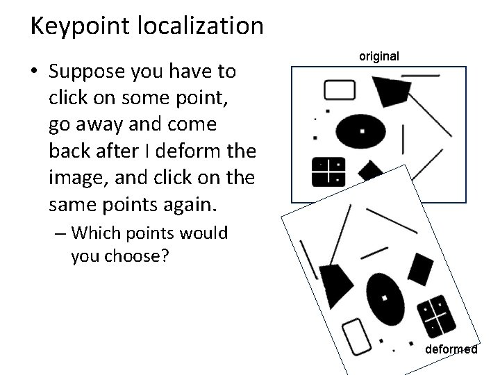 Keypoint localization • Suppose you have to click on some point, go away and