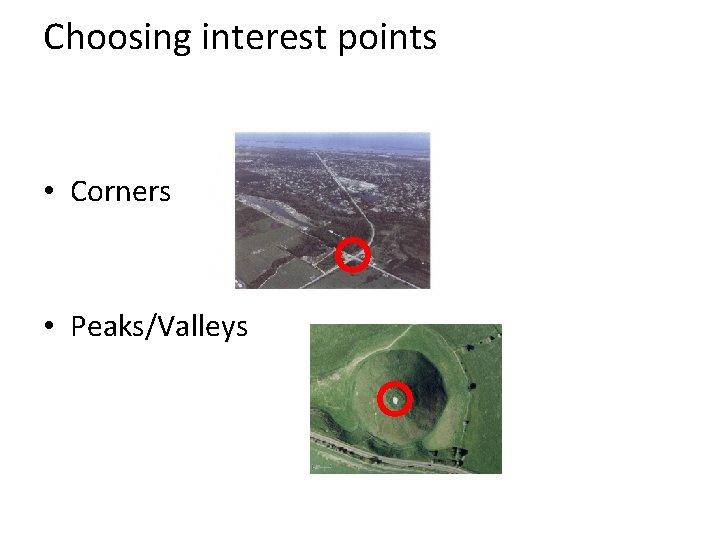 Choosing interest points • Corners • Peaks/Valleys