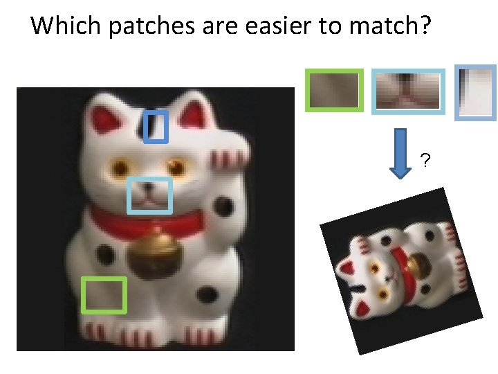 Which patches are easier to match? ?
