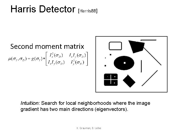 Harris Detector [Harris 88] Second moment matrix Intuition: Search for local neighborhoods where the