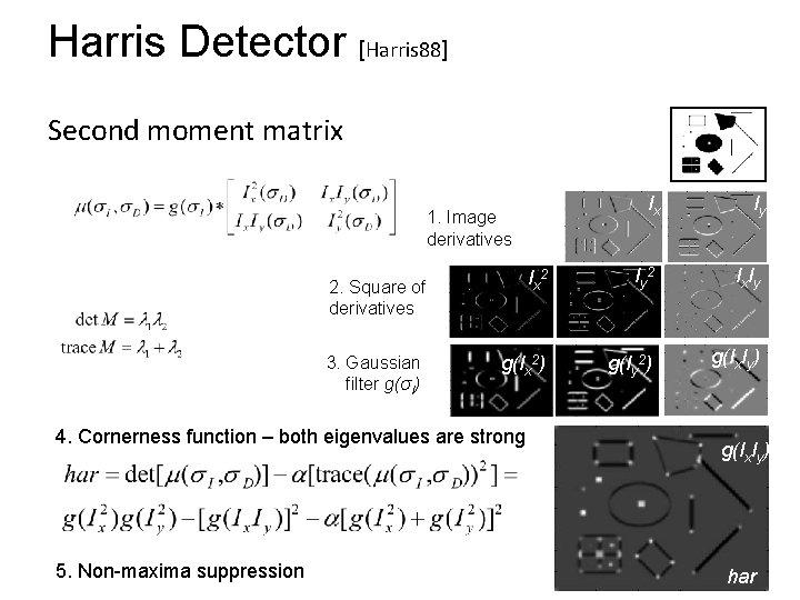 Harris Detector [Harris 88] Second moment matrix Ix Iy Ix 2 Iy 2 Ix