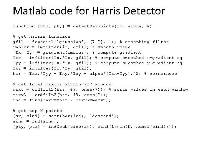 Matlab code for Harris Detector function [ptx, pty] = detect. Keypoints(im, alpha, N) %