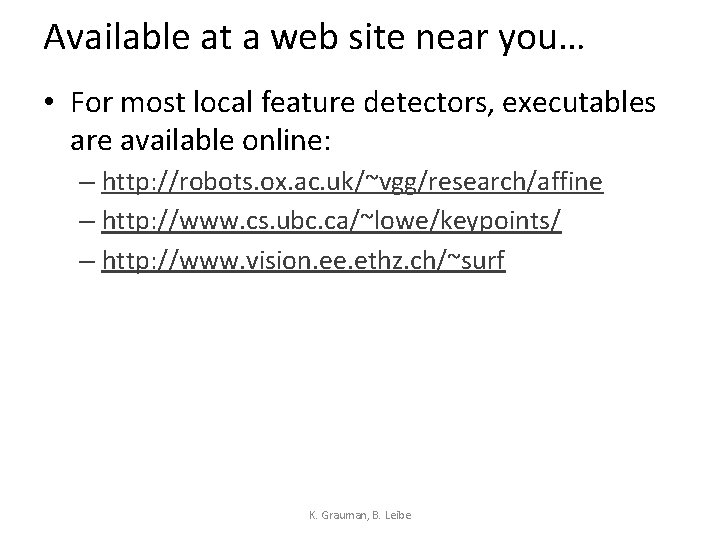 Available at a web site near you… • For most local feature detectors, executables