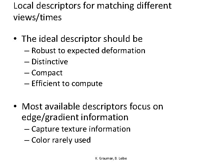 Local descriptors for matching different views/times • The ideal descriptor should be – Robust