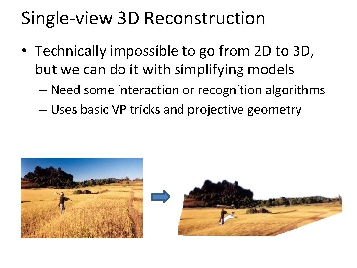 Single-view 3 D Reconstruction • Technically impossible to go from 2 D to 3