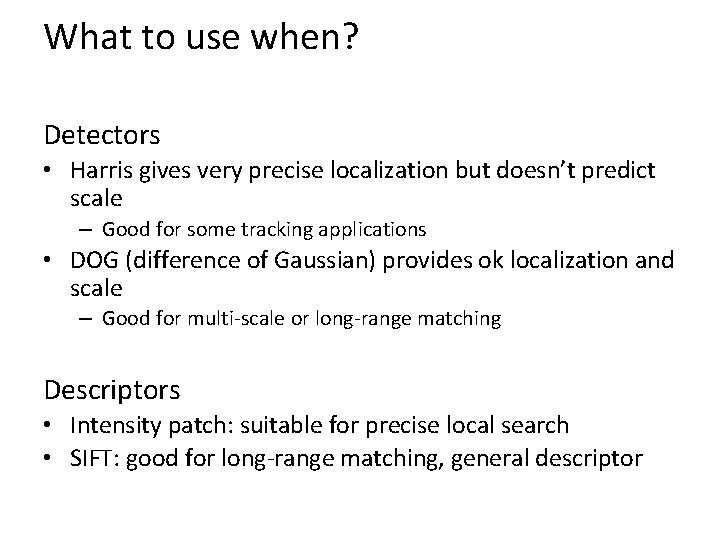 What to use when? Detectors • Harris gives very precise localization but doesn't predict