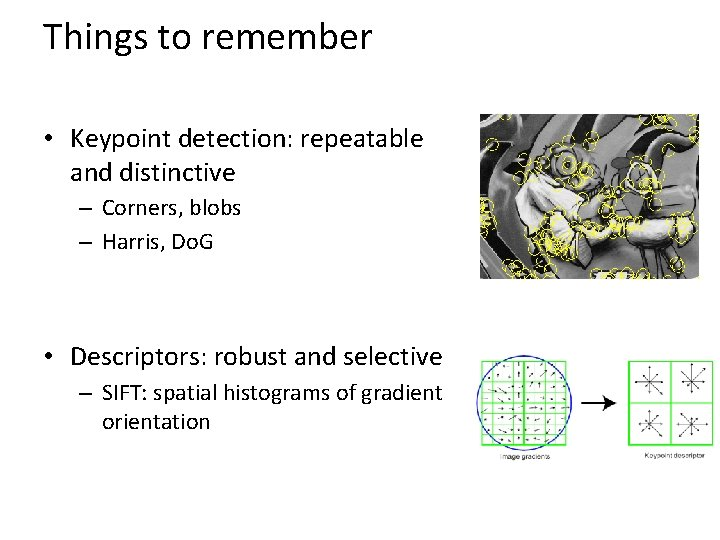 Things to remember • Keypoint detection: repeatable and distinctive – Corners, blobs – Harris,