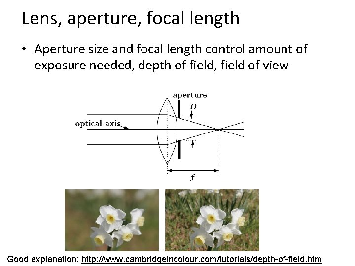Lens, aperture, focal length • Aperture size and focal length control amount of exposure