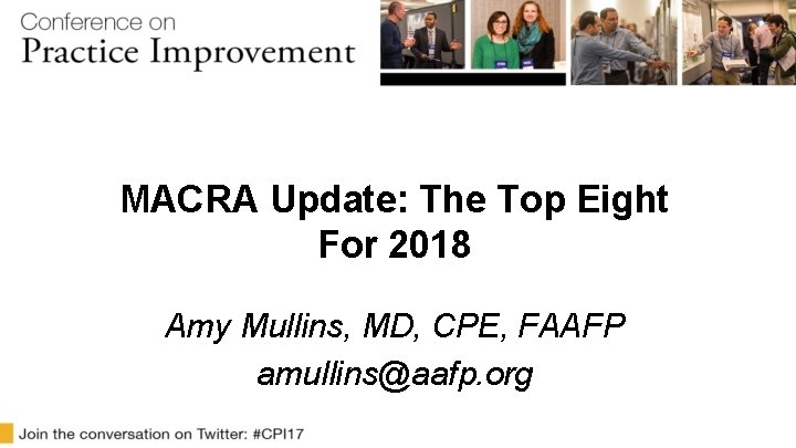 MACRA Update: The Top Eight For 2018 Amy Mullins, MD, CPE, FAAFP amullins@aafp. org