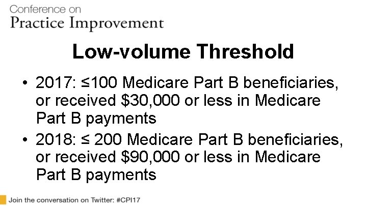 Low-volume Threshold • 2017: ≤ 100 Medicare Part B beneficiaries, or received $30, 000