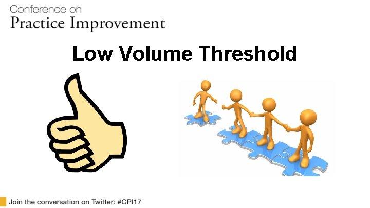 Low Volume Threshold