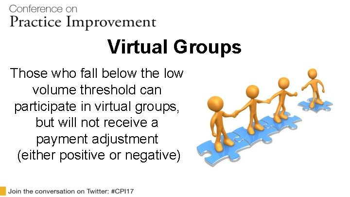 Virtual Groups Those who fall below the low volume threshold can participate in virtual