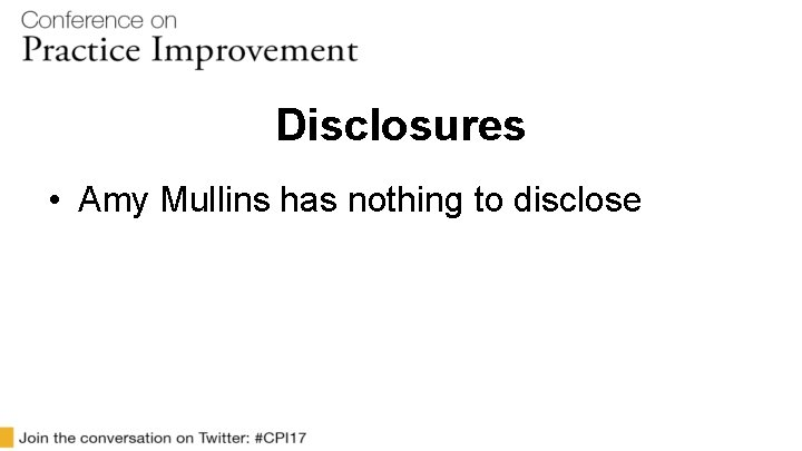 Disclosures • Amy Mullins has nothing to disclose