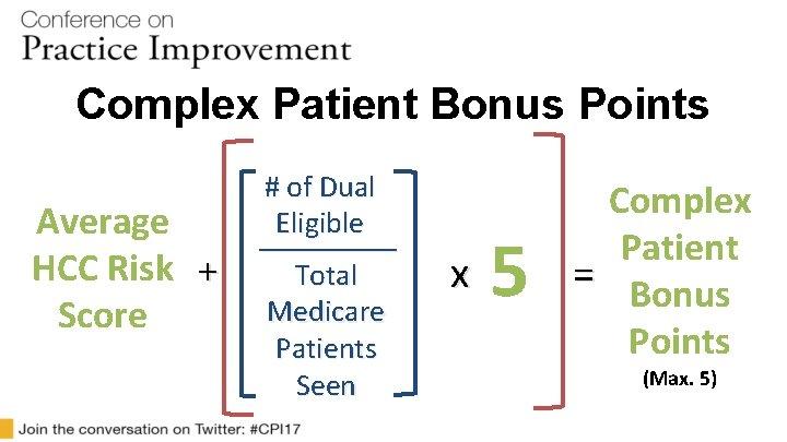 Complex Patient Bonus Points Average HCC Risk + Score # of Dual Eligible _______